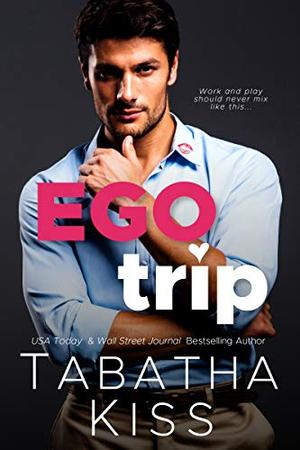 Ego Trip: A Cocky Boss Romantic Comedy by Tabatha Kiss
