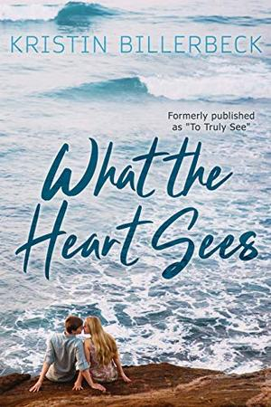 What the Heart Sees by Kristin Billerbeck