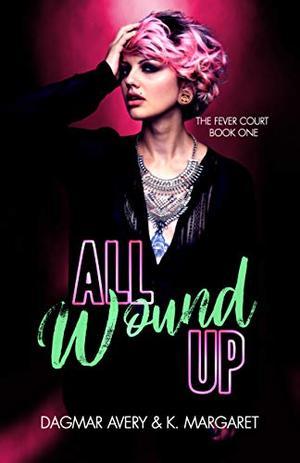 All Wound Up by Dagmar Avery, K. Margaret, Stella Price