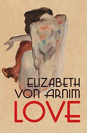 Love by Elizabeth von Arnim, Terence de Vere Write
