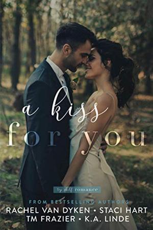A Kiss For You by Rachel Van Dyken, Staci Hart, T.M. Frazier, K.A. Linde