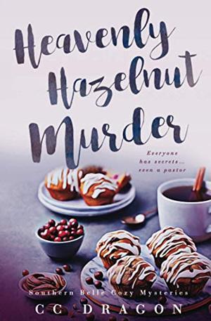 The Heavenly Hazelnut Murder (Southern Belle Cozy Mysteries) by C.C. Dragon