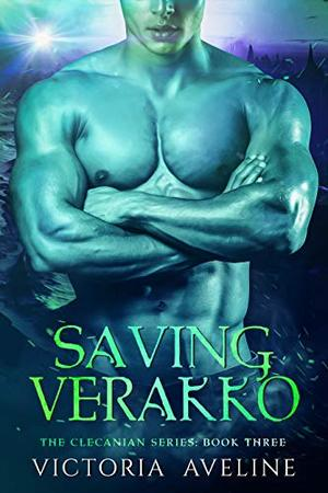 Saving Verakko: The Clecanian Series Book 3 by Victoria Aveline