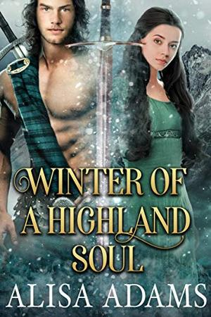 Winter of a Highland Soul: A Scottish Medieval Historical Romance by Alisa Adams