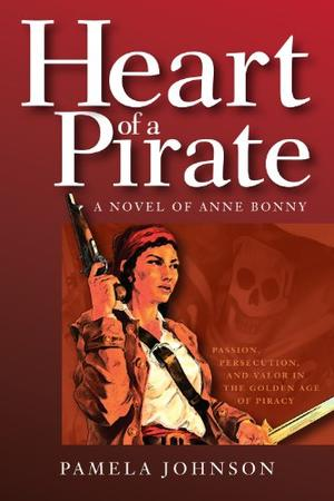 Heart of a Pirate / A Novel of Anne Bonny by Pamela Johnson