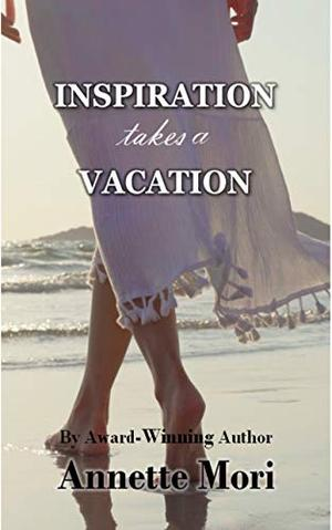 Inspiration Takes a Vacation: An Epic Love Story by Annette Mori