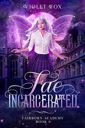 Fae Incarcerated : Vampire Shifter Fae Romance by Violet Fox
