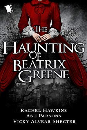 The Haunting of Beatrix Greene by Rachel Hawkins, Ash Parsons, Vicky Alvear Shecter
