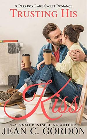 Trusting His Kiss: A Paradox Lake Sweet Romance Novella by Jean C. Gordon
