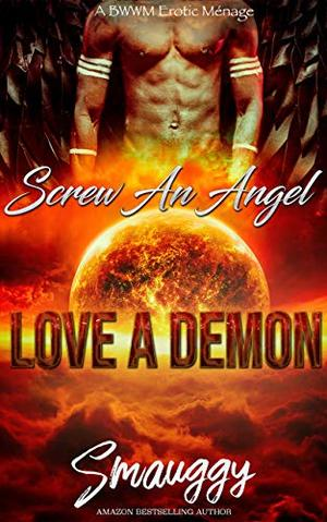 Screw an Angel, Love a Demon: A BWWM Erotic Ménage à Trois by Smauggy