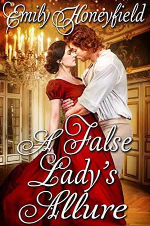 A False Lady's Allure: A Historical Regency Romance Book by Emily Honeyfield