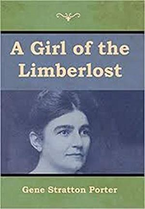 A Girl of the Limberlost Illustrated by Gene Stratton Porter