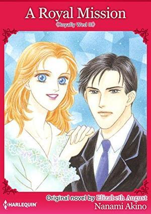 A Royal Mission: Harlequin Comics (Royally Wed) by Elizabeth August, Nanami Akino