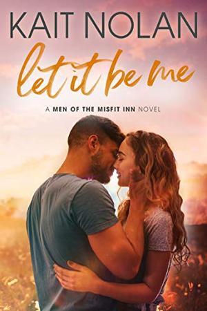 Let It Be Me by Kait Nolan, Susan Bischoff