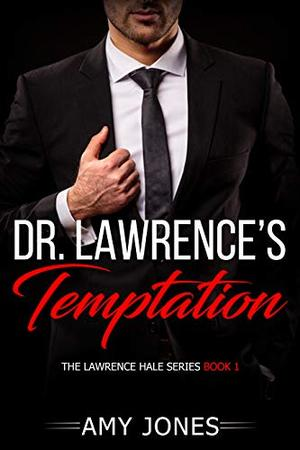 Dr. Lawrence's Temptation: The Lawrence Hale Series Book 1 by Amy Jones