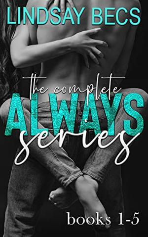 The Complete Always Series by Lindsay Becs