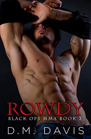 Rowdy: Black Ops MMA Book Two by D.M. Davis