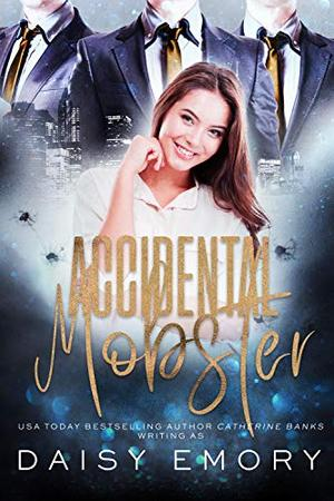 Accidental Mobster by Daisy Emory, Catherine Banks