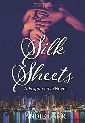 Silk Sheets (Fragile Love) by Andie Barr