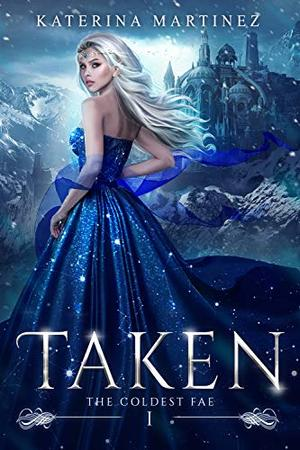 Taken: The Coldest Fae by Katerina Martinez