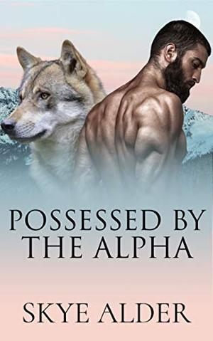 Possessed by The Alpha by Skye Alder