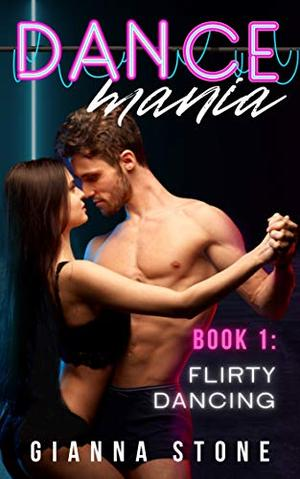Flirty Dancing : Dance Romance Erotica by Gianna Stone