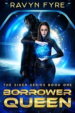 Borrower Queen: The Sixer Series Book One by Ravyn Fyre