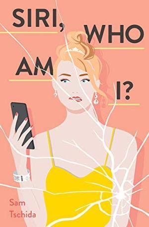 Siri, Who Am I?: A Novel by Sam Tschida