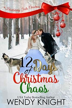 Twelve Days of Christmas Chaos by Wendy Knight