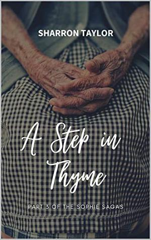 A Step in Thyme: Part 3 of the Sophie Sagas by Sharron Taylor