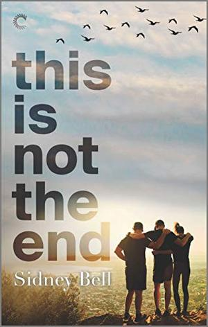 This Is Not the End: A Polyamorous Love Story by Sidney Bell