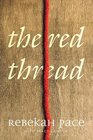 The Red Thread by Rebekah Pace, Tracy Lawson