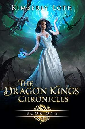 The Dragon Kings Chronicles Book 1 by Kimberly Loth