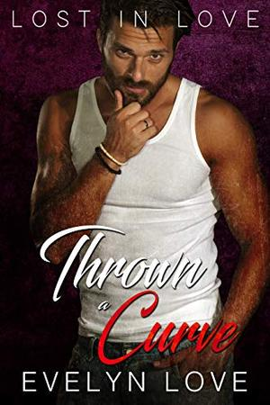 Lost in Love: Thrown a Curve by Evelyn Love