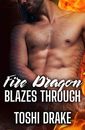 Fire Dragon Blazes Through: A MM Dragon Shifter Romance by Toshi Drake