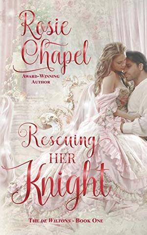 Rescuing her Knight (The de Wiltons) by Rosie Chapel