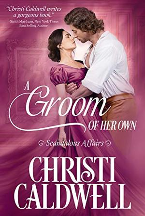 A Groom of Her Own by Christi Caldwell