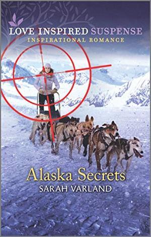 Alaska Secrets (Love Inspired Suspense) by Sarah Varland