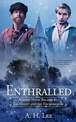 Enthralled: A Short Novel Related to The Knight and the Necromancer by A.H. Lee