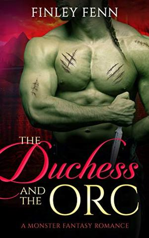 The Duchess and the Orc: A Monster Fantasy Romance (Orc Sworn) by Finley Fenn
