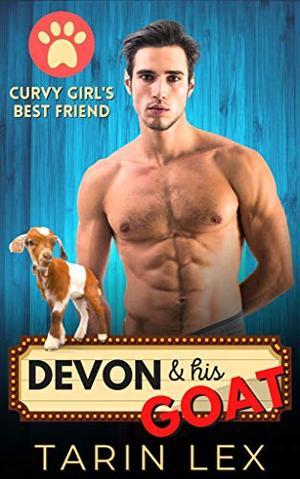 Devon & His Goat: An Alpha Hero, Curvy Woman Second-Chance Romance by Tarin Lex