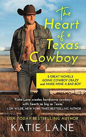 The Heart of a Texas Cowboy: 2-in-1 Edition with Going Cowboy Crazy and Make Mine a Bad Boy (Deep in the Heart of Texas) by Katie Lane