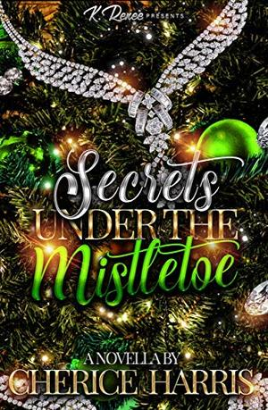 Secrets Under The Mistletoe by Cherice Harris