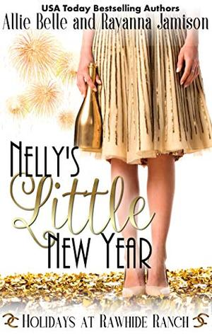 Nelly's Little New Year: Holidays at Rawhide Ranch Book 4 by Allie Belle, Rayanna Jamison