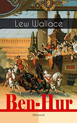 Ben-Hur (Illustrated): Historical Novel - A Tale of the Christ by Lew Wallace, W.M. Johnson