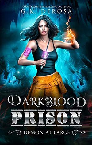 Darkblood Prison: Demon At Large : Supernatural Prison Squad Series Book 3 by G.K. DeRosa