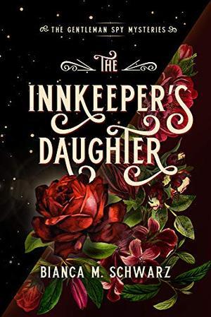 The Innkeeper's Daughter (1) (The Gentleman Spy Mysteries) by Bianca M. Schwarz