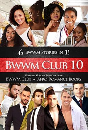 BWWM Club 10: 6 HOT BWWM Romance Books For The Price Of 1 (Swirl Love) by BWWM Club, Ellie Etienne, J A Fielding, Charlene Dixon, Rochelle Jackson, Kimberley Taylor