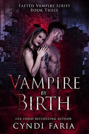 Vampire by Birth: A Paranormal Romance Mystery Novel by Cyndi Faria