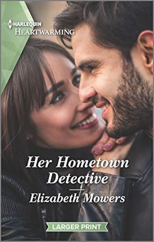 Her Hometown Detective: A Clean Romance (Harlequin Heartwarming) by Elizabeth Mowers